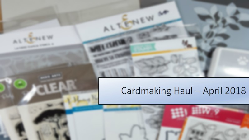 VIDEO – Cardmaking Haul April 2018
