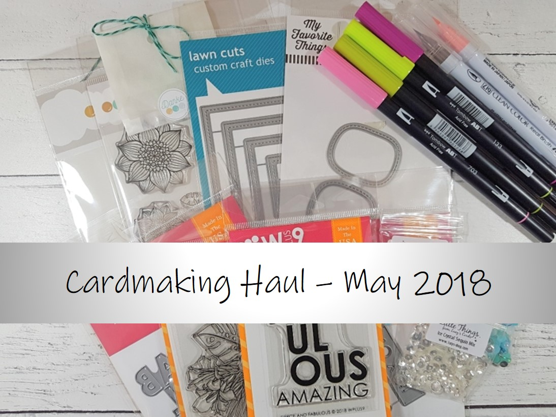 VIDEO – Cardmaking Haul May 2018